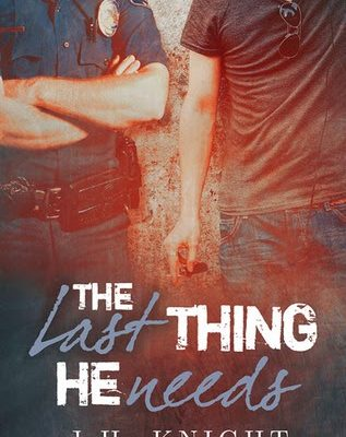 The Last Thing He Needs by JH Knight, 5/5 Highly Recommended