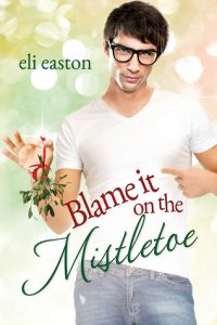 Blame it on the Mistletoe Top Ten MM Romance RJ Scott Eli Easton