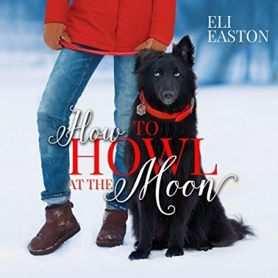 It's All About The Audio – How To Howl At The Moon – Eli Easton