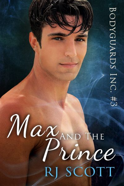 Max and the Prince Bodyguards Inc RJ Scott MM Romance Author Gay Romance Author Action Adventure