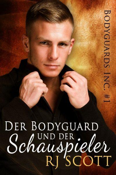 Der Bodyguard und der Schauspieler USA Today bestselling author RJ Scott MM Romance