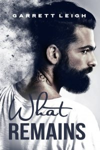 Garrett Leigh, What Remains, Angst, MM Romance