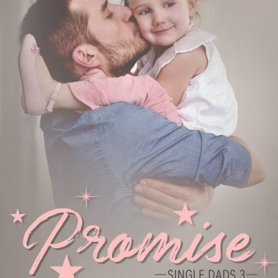 Promise (Single Dads #3) – OUT NOW