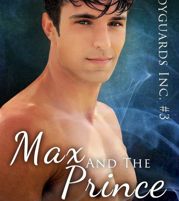 Focus on Max and the Prince (Bodyguards Inc, #3)