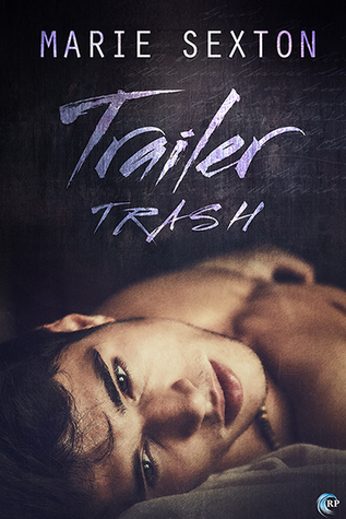 My heart hurts, a stunning book. Marie Sexton, Trailer Trash