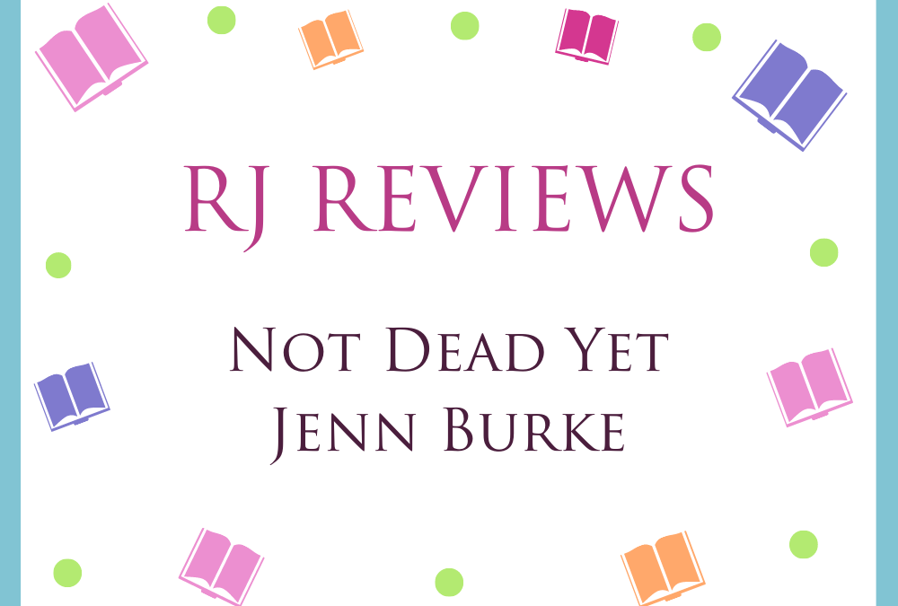 Not Dead Yet – Jenn Burke