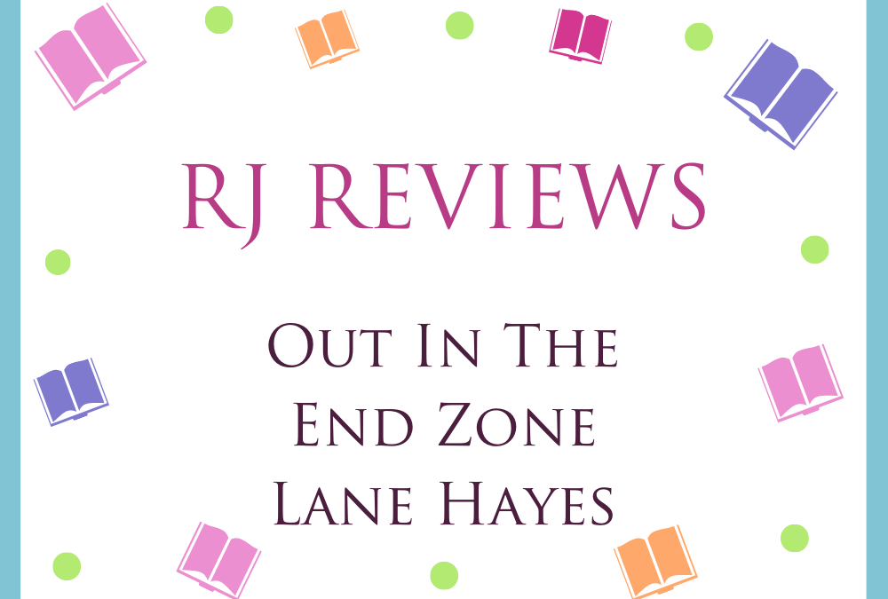 Out In The End Zone – Lane Hayes 5/5