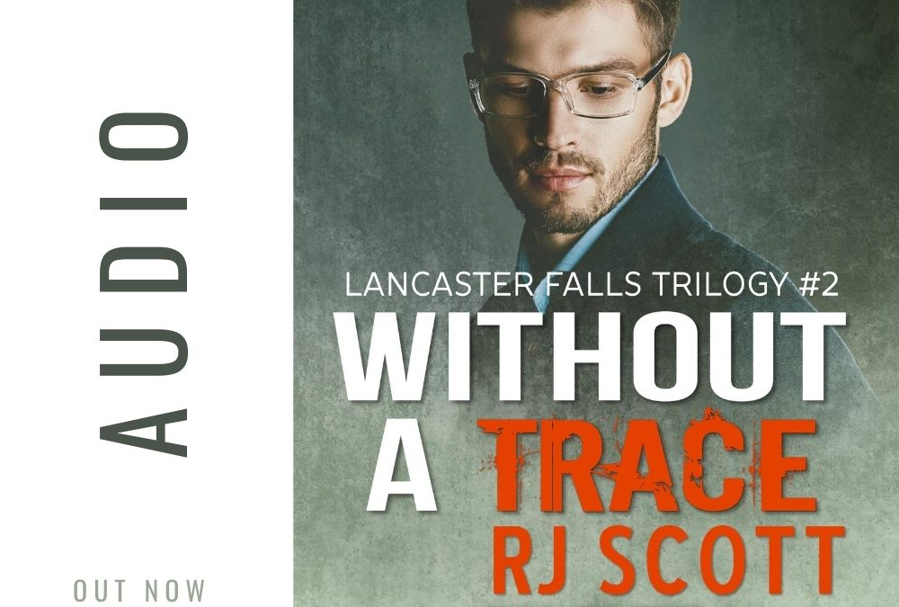 Without A Trace (Lancaster Falls #2) – OUT NOW IN AUDIO