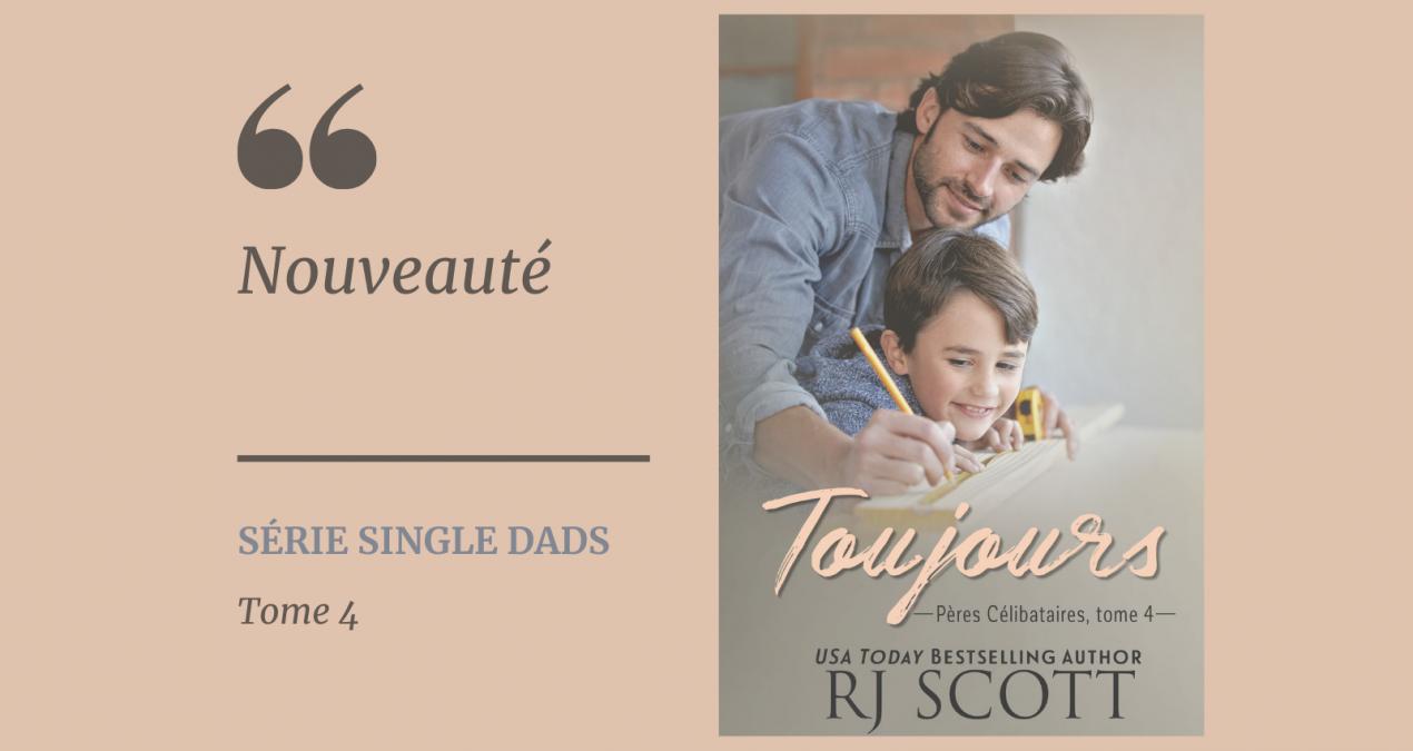 Nouveauté – Toujours – série Pères Célibataires 4